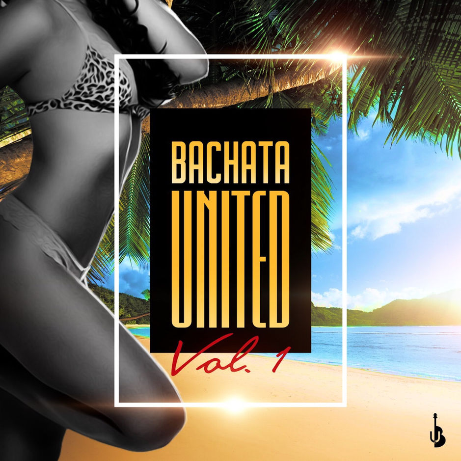 Bachata United Volume One + Buy Now!