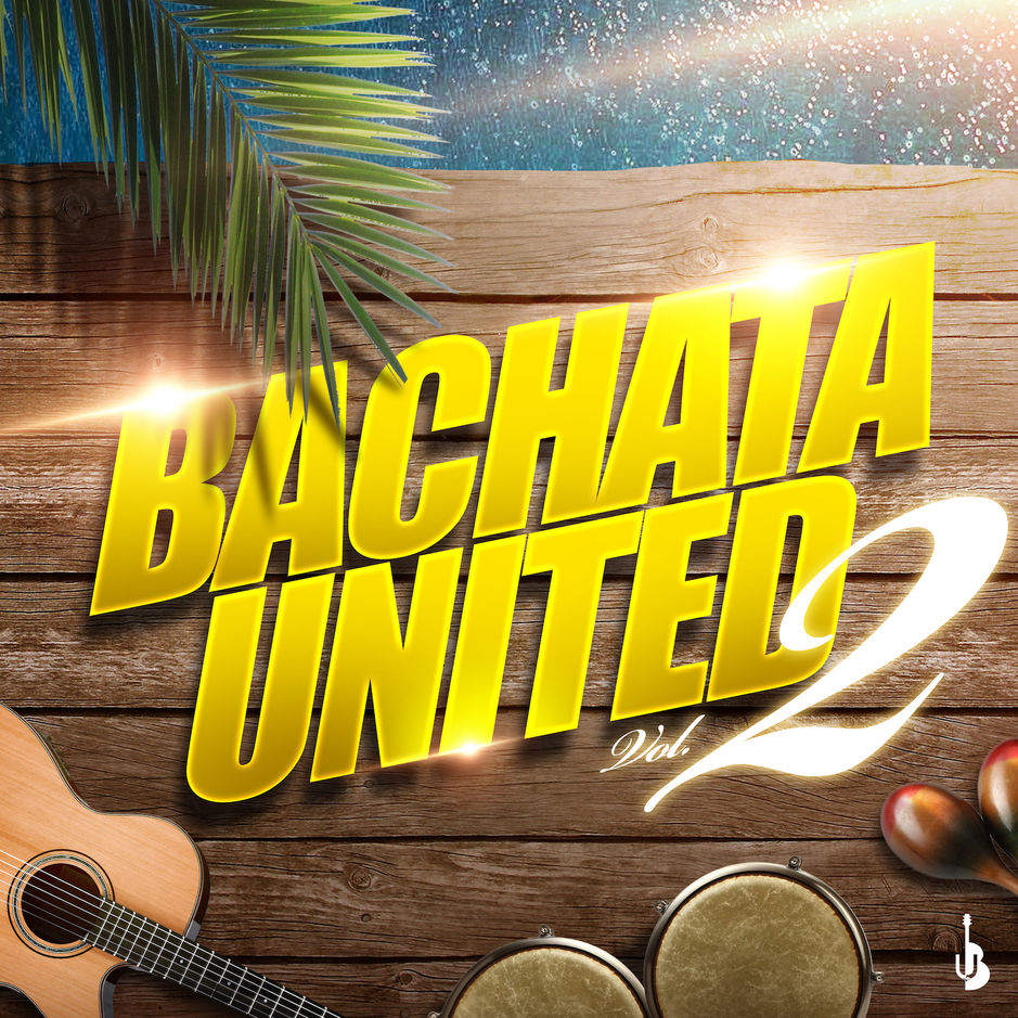 Bachata United Volume Two + Buy Now!